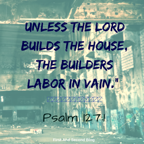 unless-the-lord-builds-the-house-the-builders-labor-in-vain