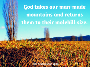 god-takes-our-man-made-mountains-and-returns-them-to-their-molehill-size