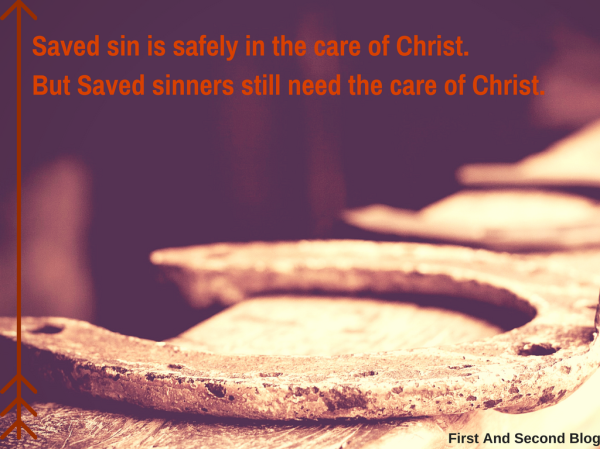 saved-sin-is-safely-in-the-care-of-christ-but-saved-sinners-still-need-the-care-of-christ